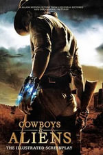Cowboys and Aliens: From Script to Screen : The Illustrated Screenplay - Roberto Orci