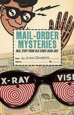 Mail-Order Mysteries : Real Stuff from Old Comic Book Ads! - Kirk Demarais