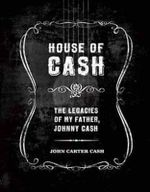 House of Cash : Unpublished Art, Photography, Poetry and Songs by the Man in Black - John Carter Cash