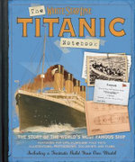 The Titanic Notebook : The Story of the World's Most Famous Ship - Claire Hancock