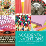 Accidental Inventions : The Chance Discoveries That Changed Our Lives - Birgit Krols