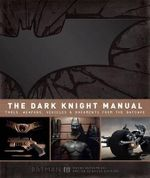 The Dark Knight Manual : Tools, Weapons, Vehicles and Documents from the Batcave - Bruce Wayne