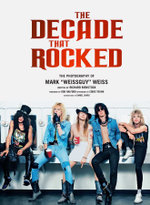 The Decade That Rocked : The Music and Mayhem of '80s Metal - Daniel Siwek