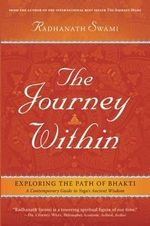 Journey within : A Modern Guide to the Ancient Wisdom of Bhakti Yoga: Unleashing the Power of the Soul - Swami Radhanath