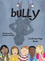 Bully : A Lift-The-Flap Book - Sheri Safran