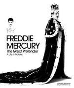 Freddie Mercury : The Great Pretender - Sean O'Hagan