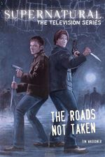 Supernatural: The Television Series : The Roads Not Taken - Tim Waggoner
