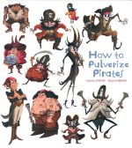 How to Pulverize Pirates - Catherine Leblanc
