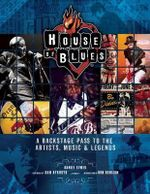 House of Blues : A Backstage Pass to the Artists, Music, and Legends - Daniel Siwek