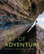 The Art of Adventure : Outdoor Sports from Sea to Summit - Ian Shive