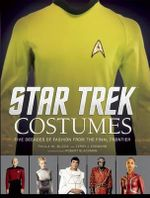 Star Trek: Costumes : Five Decades of Fashion from the Final Frontier - Paula M Block