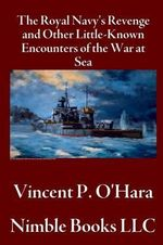 The Royal Navy's Revenge and Other Little-Known Encounters of The War at Sea - Vincent P. O'Hara