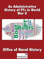 An Administrative History of PTs in World War II : Combat and Experience in the Royal Flying Corps an... - Office of Naval History