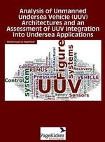 Analysis of Unmanned Undersea Vehicle (UUV) Architectures and an Assessment of UUV Integration into Undersea Applications - Daniel W. French