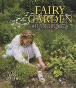 Fairy Garden Handbook : 100 French Designs for the Gardener - Liza Gardner Walsh
