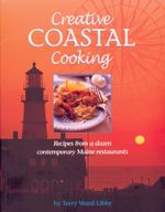 Creative Coastal Cooking : Recipes from a dozen contemporary Maine Restaurants - Terry Ward Libby