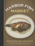 Harbor Fish Market : Seafood Recipes from Maine - Nick Alfiero