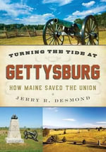 Turning the Tide at Gettysburg : How Maine Saved the Union - Jerry Desmond