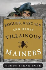 Rogues, Rascals, and Other Villainous Mainers - Trudy Irene Scee