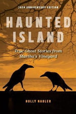 Haunted Island : True Ghost Stories from Martha's Vineyard - Holly Mascott Nadler