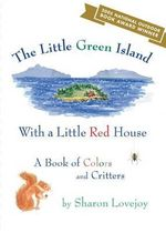 The Little Green Island with a Little Red House : A Book of Colors and Critters - Sharon Lovejoy