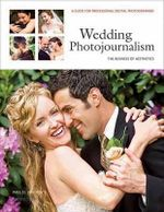 Wedding Photojournalism: the Business of Aesthetics : A Guide for Professional Digital Photographers - Paul D van Hoy
