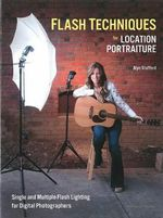Flash Techniques for Location Portraiture : Single and Multiple-Flash Lighting Techniques - Alyn Stafford