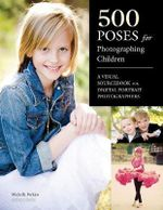500 Poses For Photographing Children : A Visual Sourcebook for Digital Portrait Photographers - Michelle Perkins