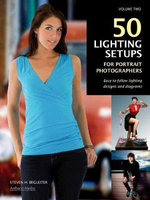 50 Lighting Setups For Portrait Photographers : Easy-To-Follow Lighting Designs and Diagrams - Steven Begleiter