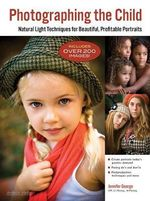 Photographing the Child : Natural Light Portrait Techniques for Photographers - Jennifer George