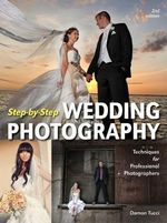 Step-By-Step Wedding Photography : Techniques for Professional Photographers - Damon Tucci