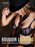Boudoir Lighting : Simple Techniques for Dramatic Photography - Robin Owen