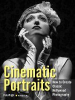 Cinematic Portraits : How to Create Classic Hollywood Photography - Pete Wright