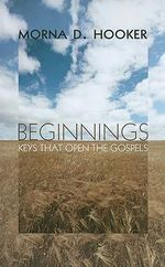 Beginnings : Keys That Open the Gospels - Morna D Hooker