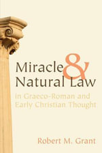 Miracle and Natural Law in Graeco-Roman and Early Christian Thought - Robert M Grant