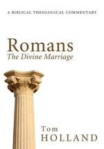 Romans : The Divine Marriage: A Biblical Theological Commentary - Tom Holland
