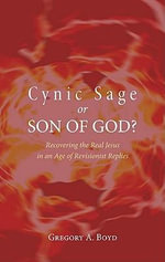Cynic Sage or Son of God? : Recovering the Real Jesus in an Age of Revisionist Replies - Gregory A Boyd