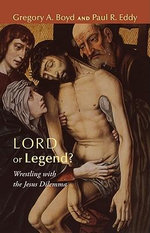 Lord or Legend? : Wrestling with the Jesus Dilemma - Gregory A Boyd