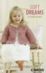 Soft Dreams : 7 Crochet Designs - Caron