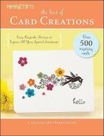 The Best of Card Creations : Easy Keepsake Designs to Express All Your Special Sentiments - Crafts Media