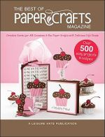 The Best of Paper Crafts Magazine : Creative Crafts for All Occassions and Fun Paper Crafts with Delicious Gift Foods - Crafts Media