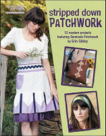 Stripped Down Patchwork : Stripped Down Patchwork - Erin Gilday
