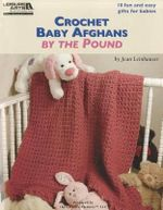 Crochet Baby Afghans by the Pound (Leisure Arts #5512) - Rita Weiss Creative Partners