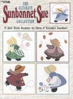 The Ultimate Sunbonnet Sue Collection : 24 Quilt Blocks Recapture the Charm of Yesterday's Sweetheart - Leisure Arts