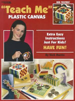 Teach Me Plastic Canvas : Extra Easy Instructions Just for Kids! Have Fun! - Dick Martin