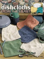 Dishcloths from the Heart - Evelyn A Clark