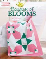 Bouquet of Blooms : 15 Quilts, Wall Hangings, and Pillows - Leisure Arts