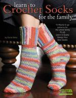 Learn to Crochet Socks for the Family : 15 Ready-to-go Patterns for the Whole Family Plus Learn to Easily Design Your Own Socks - Darla Sims