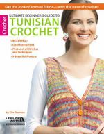 Ultimate Beginner's Guide to Tunisian Crochet : Get the Look of Knitted Fabric - with the Ease of Crochet! - Kim Guzman