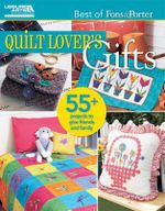 Quilt Lover's Gifts : 55+ Projects to Give Friends and Family - Crafts Media